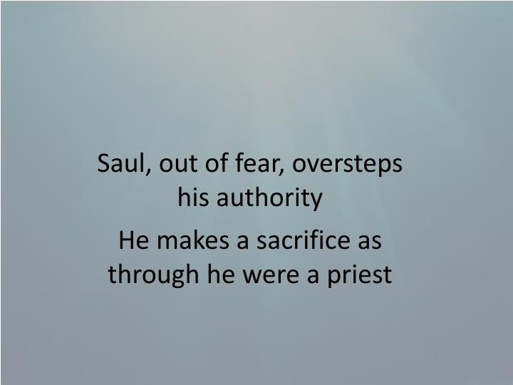 Saul, out of fear, oversteps his authority