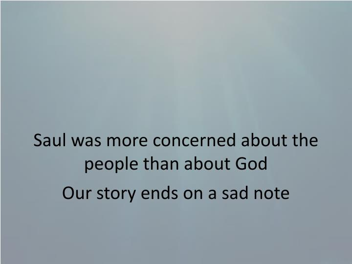 Saul was more concerned about the people than about God
