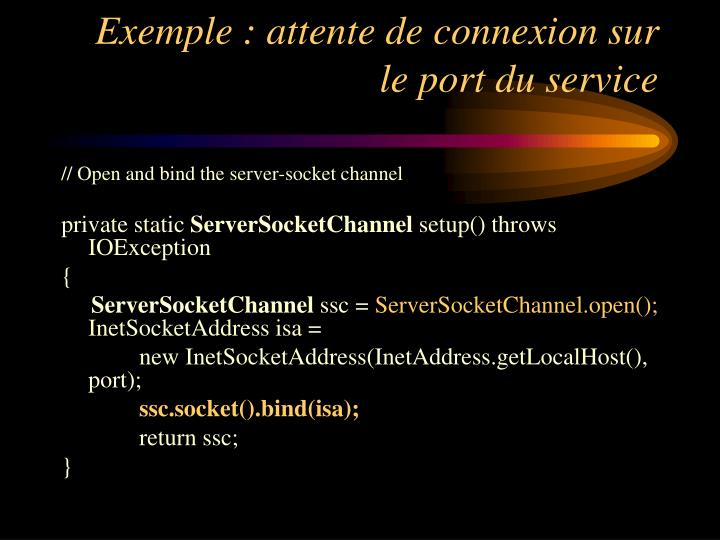 Exemple : attente de connexion sur le port du service