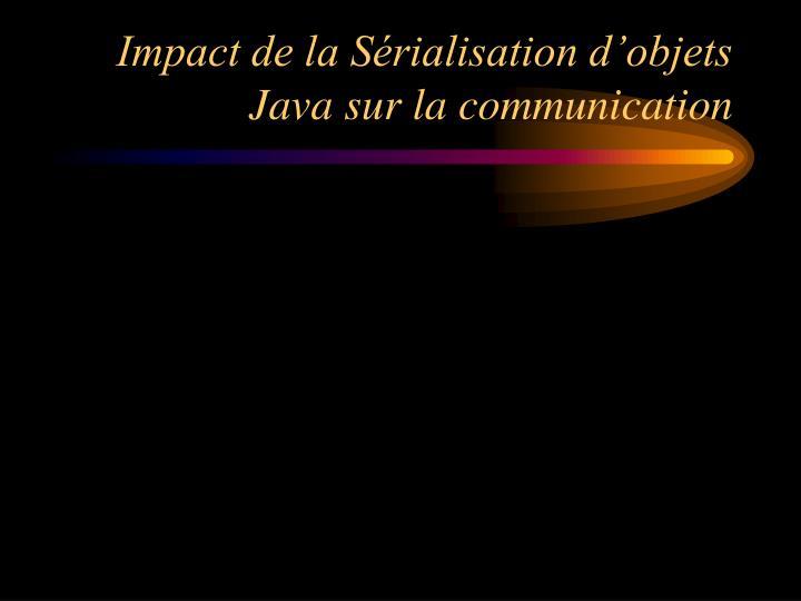 Impact de la Sérialisation d'objets Java sur la communication