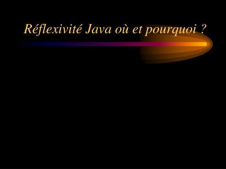 Réflexivité Java où et pourquoi ?