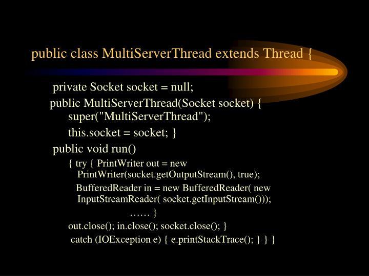 public class MultiServerThread extends Thread {