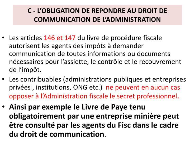 C - L'OBLIGATION DE REPONDRE AU DROIT DE   COMMUNICATION DE L'ADMINISTRATION