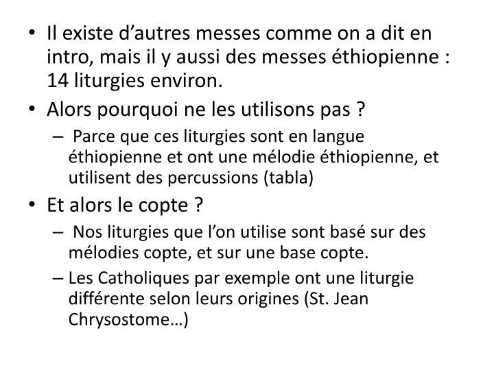 Il existe d'autres messes comme on a dit en intro, mais il y aussi des messes éthiopienne : 14 liturgies environ.