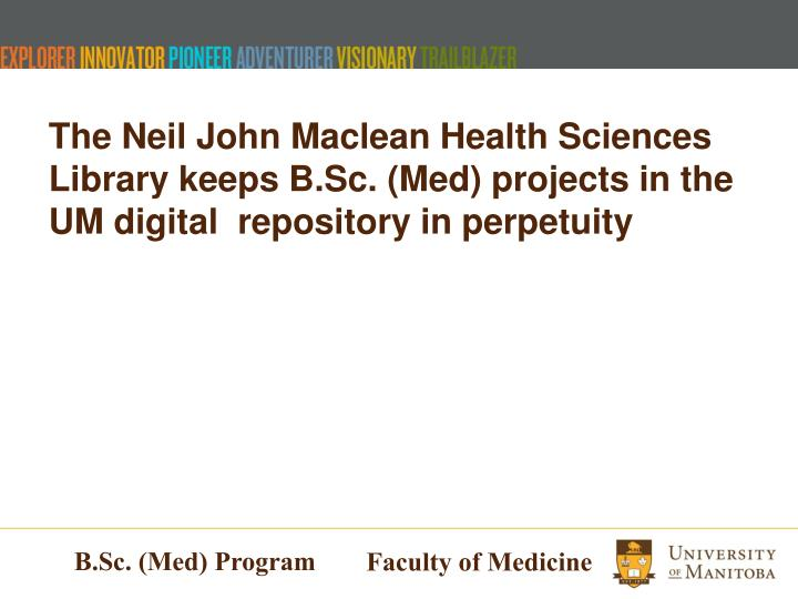 The Neil John Maclean Health Sciences Library keeps B.Sc. (Med) projects in the UM digital  repository in perpetuity