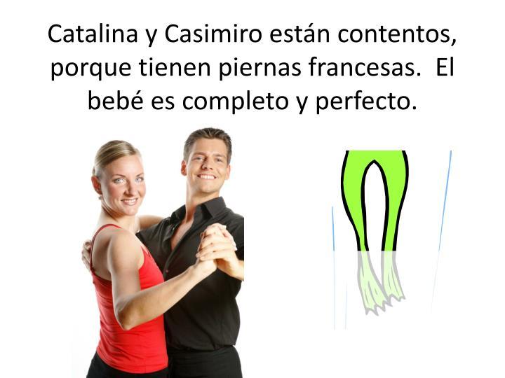 Catalina y Casimiro están contentos, porque tienen piernas francesas.  El bebé es completo y perfecto.