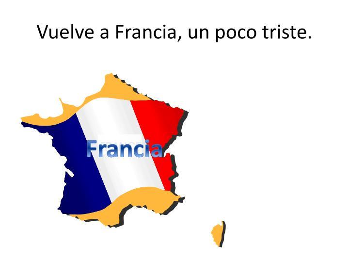 Vuelve a Francia, un poco triste.