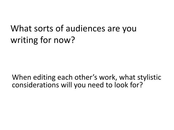 What sorts of audiences are you writing for now?