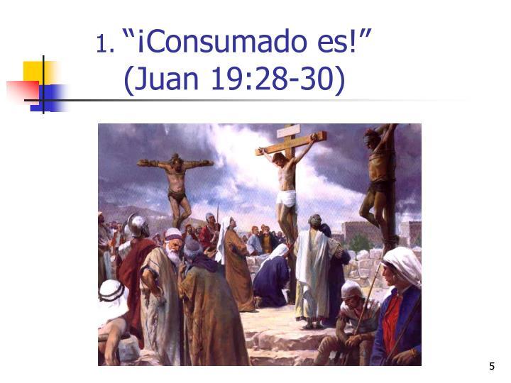 """""""¡Consumado es!"""""""