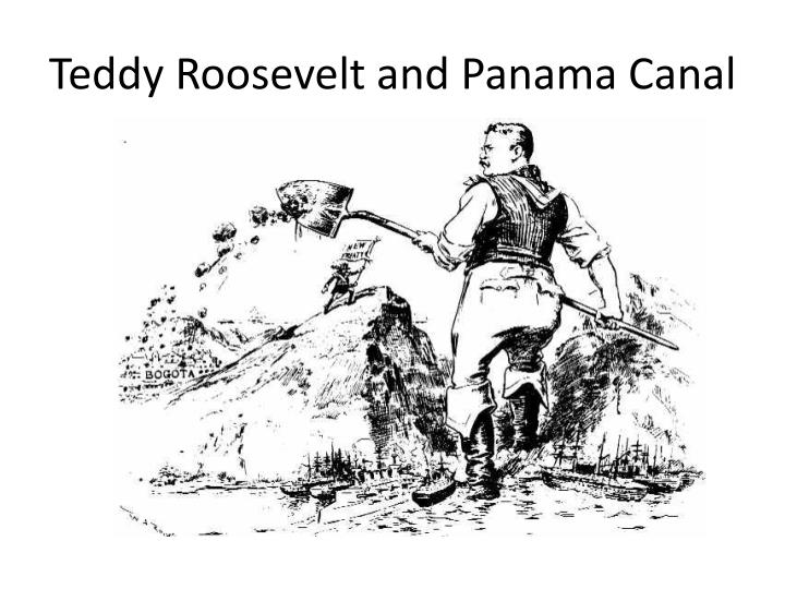 Teddy Roosevelt and Panama Canal