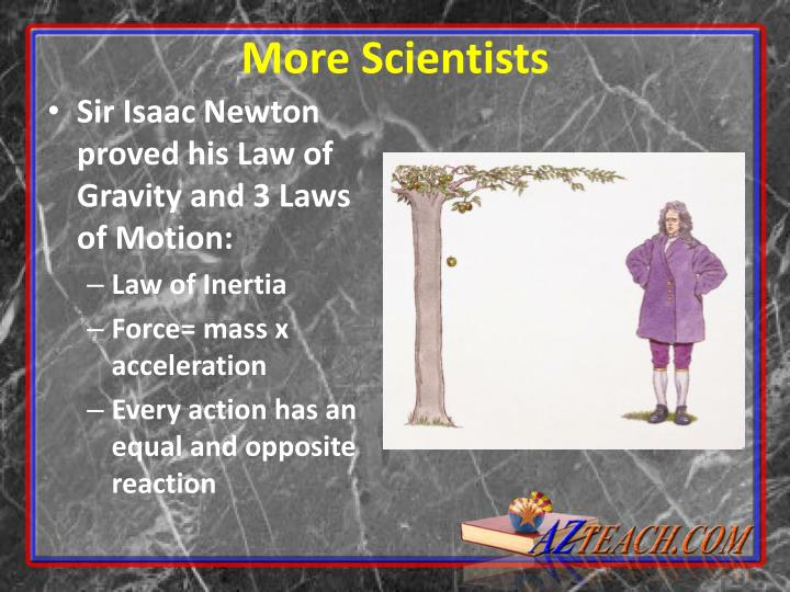 Sir Isaac Newton proved his Law of Gravity and 3 Laws of Motion: