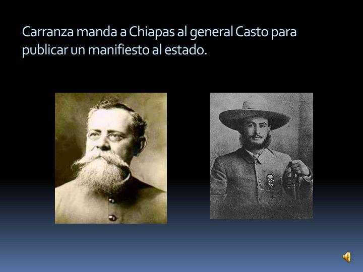 Carranza manda a Chiapas al general Casto para publicar un manifiesto al estado.