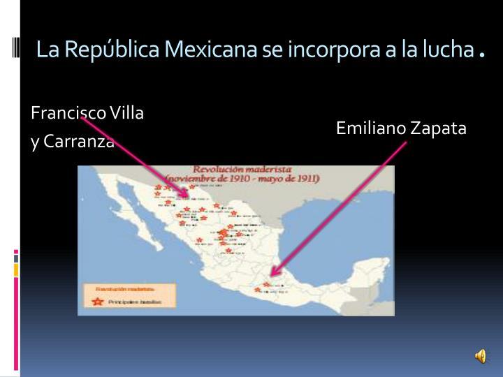 La República Mexicana se incorpora a la lucha
