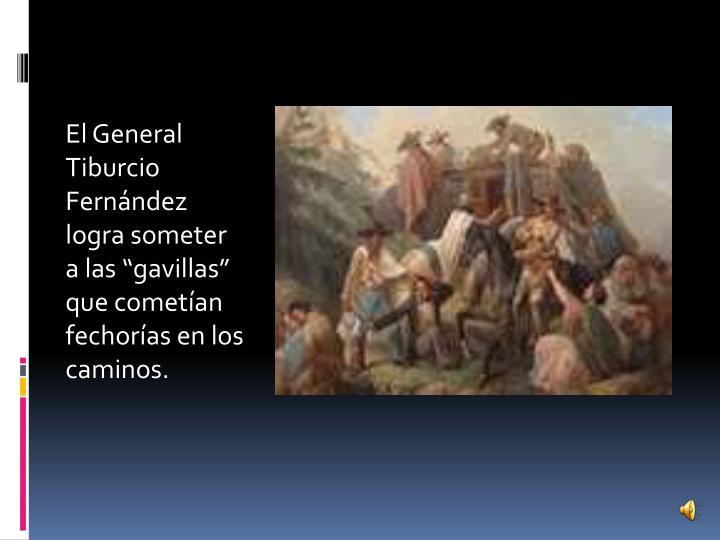 """El General Tiburcio Fernández  logra someter a las """"gavillas"""" que cometían fechorías en los caminos."""