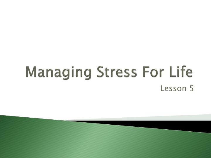 Managing stress for life
