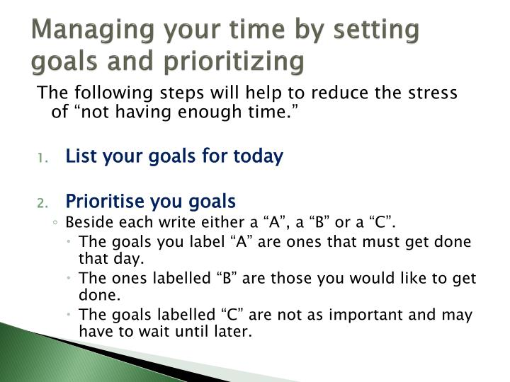 Managing your time by setting goals and prioritizing