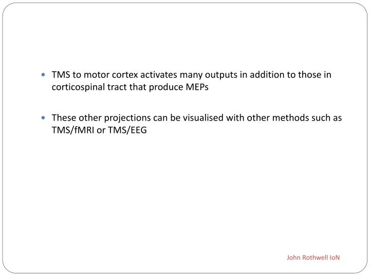 TMS to motor cortex activates many outputs in addition to those in corticospinal tract that produce MEPs