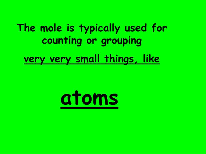 The mole is typically used for counting or grouping