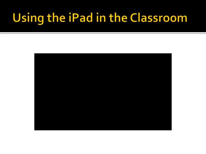 Using the iPad in the Classroom
