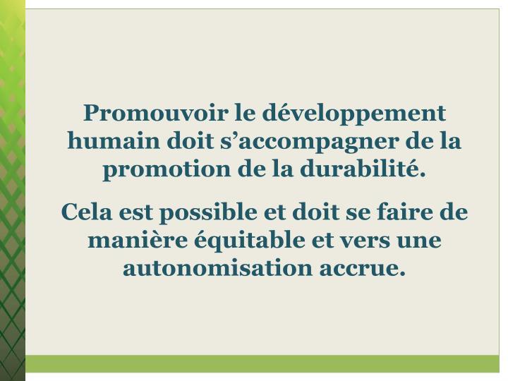Promouvoir le développement humain doit s'accompagner de la promotion de la durabilité.