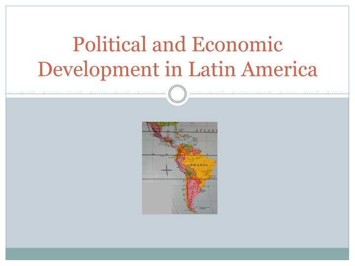 Political and economic development in latin america