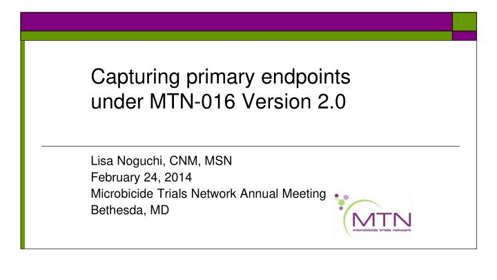 Capturing primary endpoints under mtn 016 version 2 0