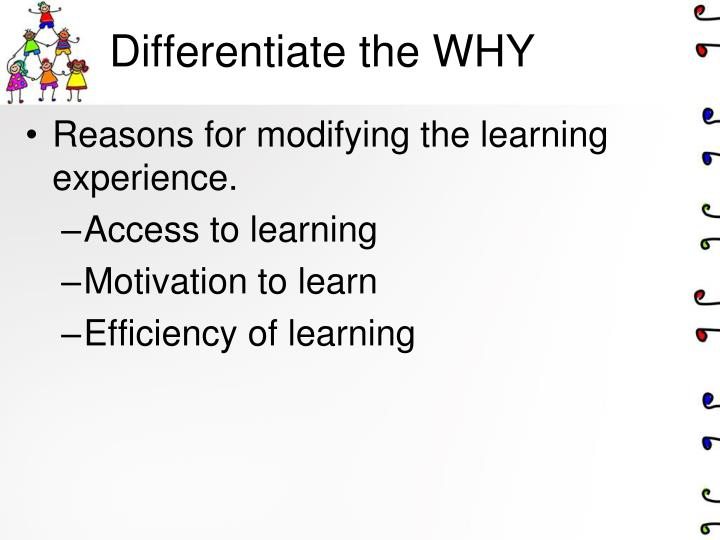 Differentiate the WHY