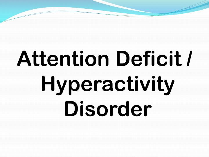 Attention Deficit / Hyperactivity Disorder