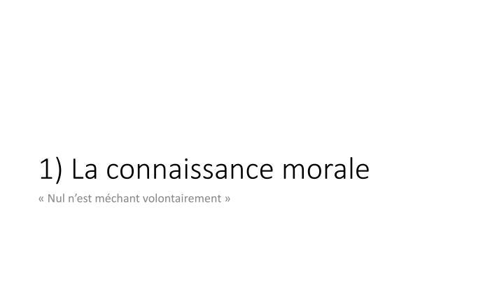 1) La connaissance morale