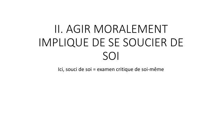 II. AGIR MORALEMENT IMPLIQUE DE SE SOUCIER DE SOI
