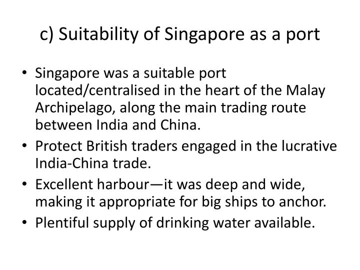 c) Suitability of Singapore as a port