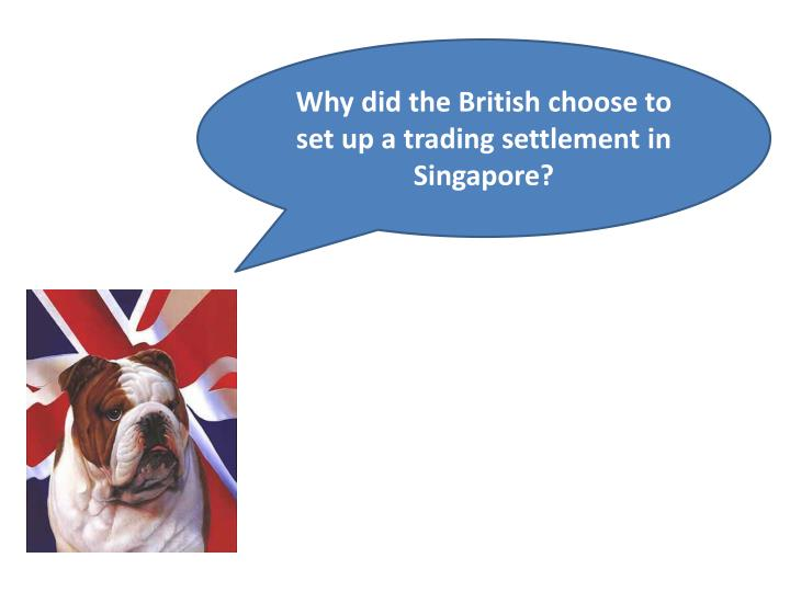 Why did the British choose to set up a trading settlement in Singapore?