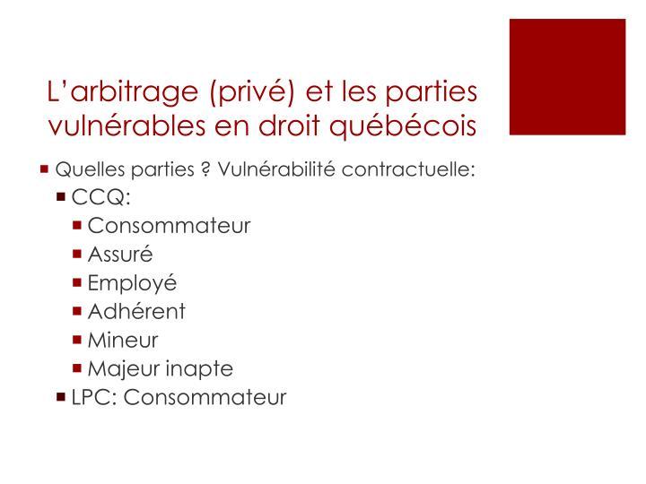 L'arbitrage (privé) et les parties vulnérables en droit québécois