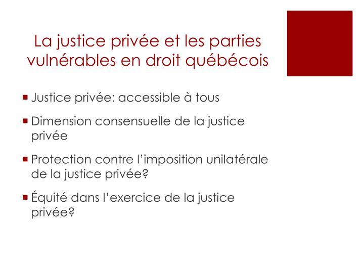 La justice privée et les parties vulnérables en droit québécois