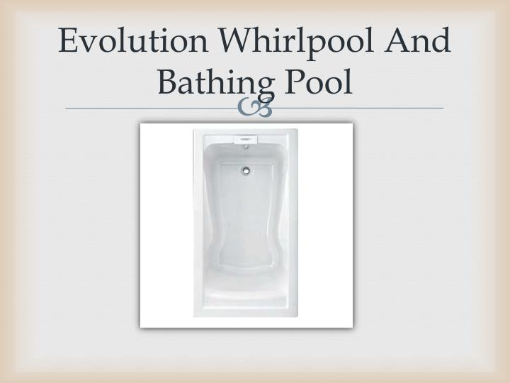 Evolution Whirlpool And