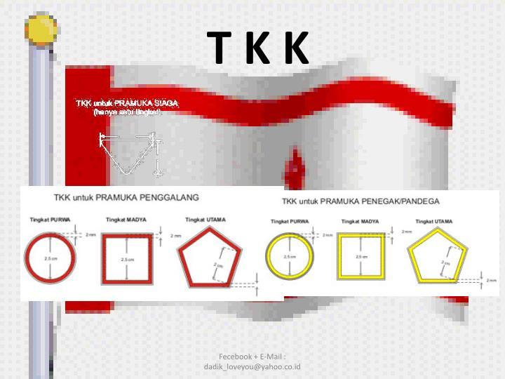 T K K