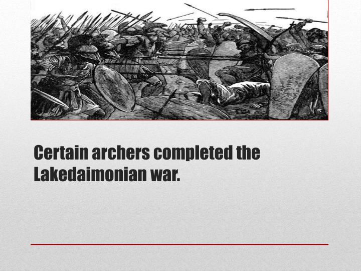 Certain archers completed the Lakedaimonian war.