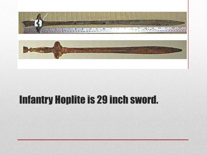 Infantry Hoplite is 29 inch sword.