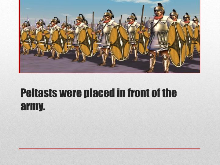 Peltasts were placed in front of the army.