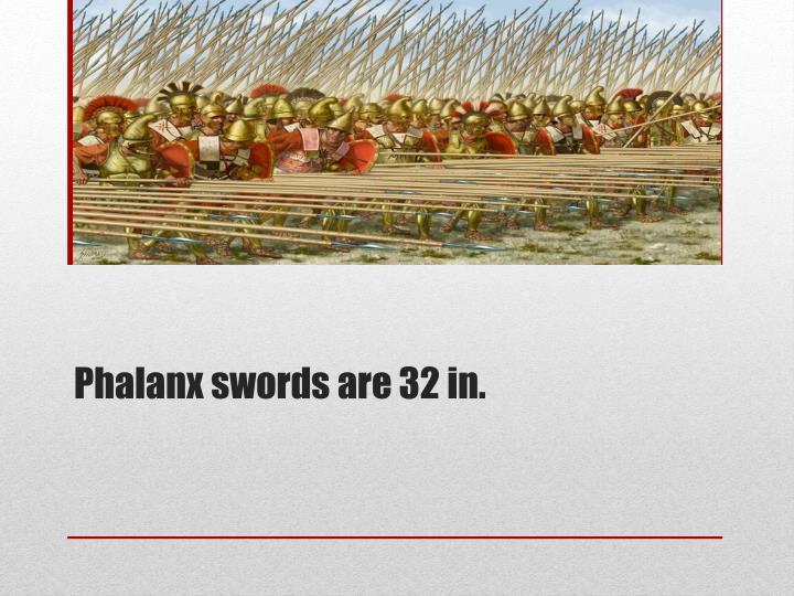 Phalanx swords are 32 in.