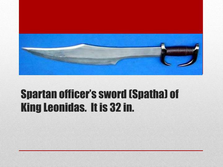 Spartan officer's sword (Spatha) of King Leonidas.  It is 32 in.