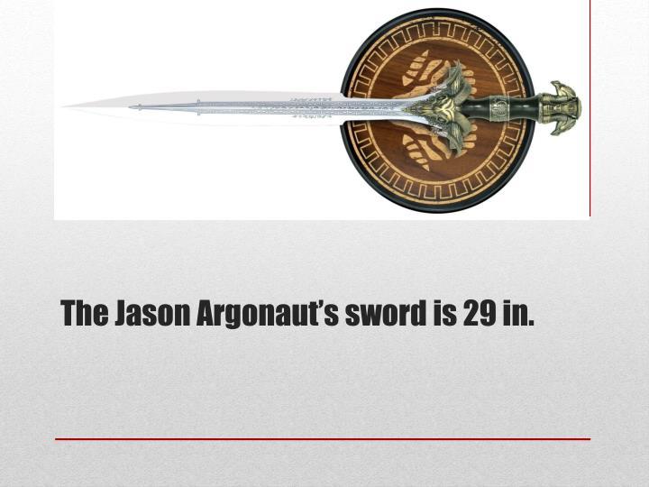 The Jason Argonaut's sword is 29 in.