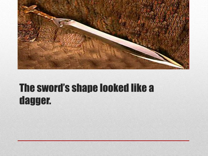 The sword's shape looked like a dagger.