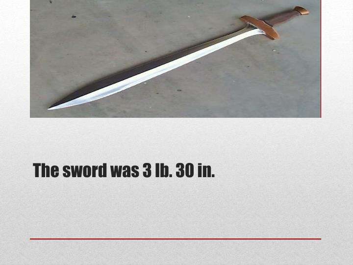The sword was 3 lb. 30 in.