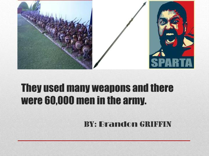 They used many weapons and there were 60,000 men in the army.
