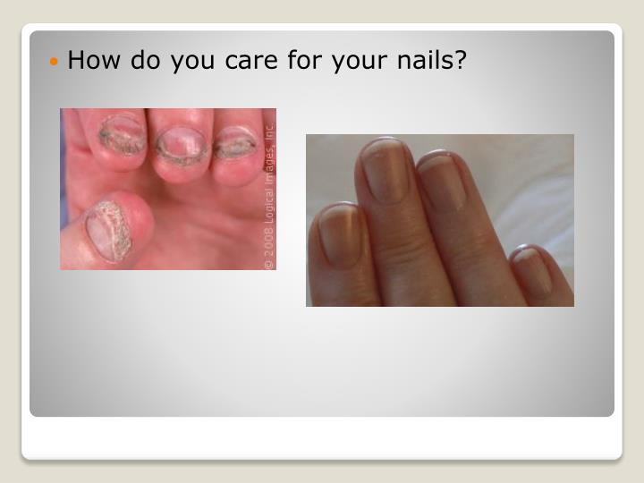How do you care for your nails?