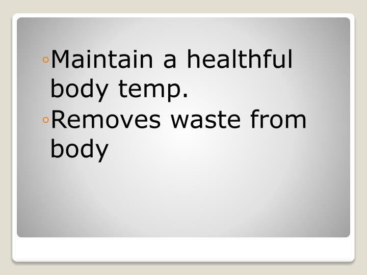 Maintain a healthful body temp.