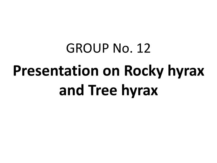 group no 12 presentation on rocky hyrax and tree hyrax