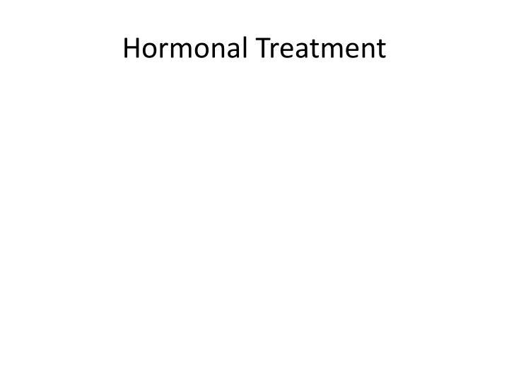 Hormonal Treatment