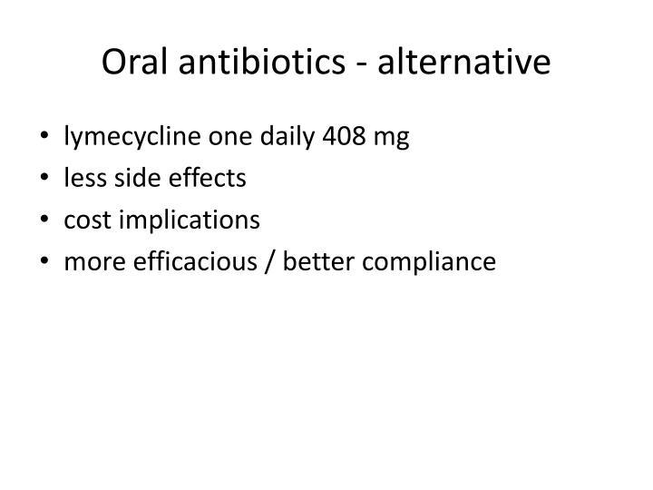 Oral antibiotics - alternative